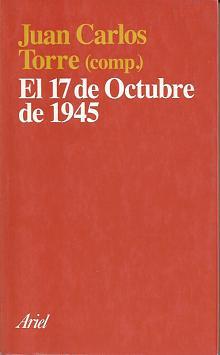 Tapa del libro el 17 de octubre de 1945 - Juan Carlos Torre -
