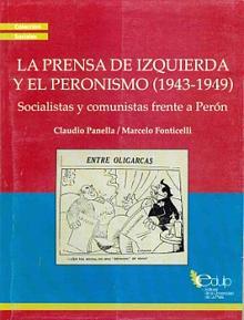 Tapa del libro La prensa de izquierda y el Peronismo (1943-1949) - Claudio Panella y Marcelo Fonticelli -