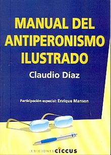 Tapa del libro Manual del Antiperonismo Ilustrado - Claudio Díaz -
