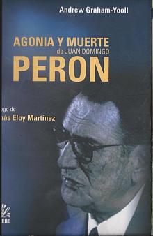 Tapa del libro Agonía y muerte de Juan Domingo Perón - Andrew Graham-Yooll -