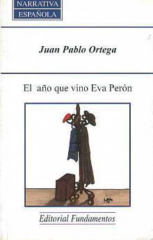 Tapa del libro El año que vino Eva Perón - Juan Pablo Ortega -