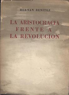 Tapa del libro La aristocracia frente a la revolución - Hernán Benítez -