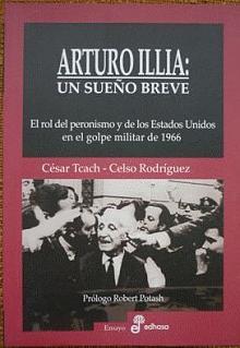 Tapa del libro Arturo Illia: un sueño breve - César Tcach -