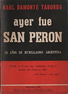Tapa del libro Ayer fue San Perón - Raúl Damonte Taborda -