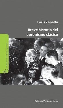 Tapa del libro Breve historia del Peronismo Clásico - Loris Zanatta -