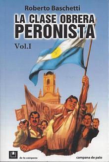 Tapa del libro La clase obrera peronista  - Roberto Baschetti -