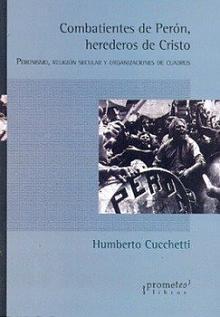 Tapa del libro Combatientes de Perón, herederos de Cristo - Humberto Cucchetti - <dt>Año</dt> <dd>Los 70</dd>