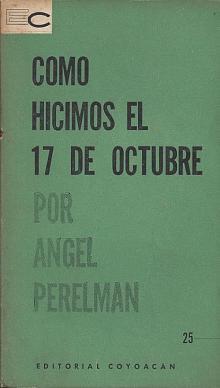 Tapa del libro Cómo hicimos el 17 de octubre - Ángel Perelman -