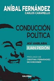 Tapa del libro Conducción política - Aníbal Fernández y Carlos Caramello - <dt>Año</dt> <dd>2014</dd>