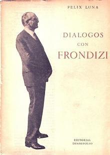 Tapa del libro diálogos con frondizi - Félix Luna -