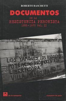 Tapa del libro Documentos de la Resistencia Peronista 1955 1970 - Roberto Baschetti -