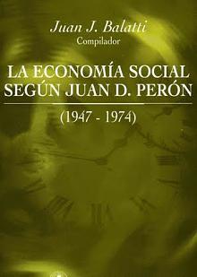Tapa del libro La Economía Social según Juan D. Perón - Juan José Balatti (compilador) - <dt>Año</dt> <dd>1997</dd>