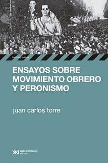 Tapa del libro Ensayos sobre movimiento obrero y Peronismo - Juan Carlos Torre -