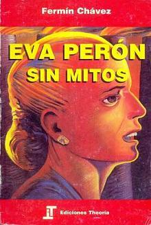 Tapa del libro Eva Perón sin mitos - Fermín Chávez -