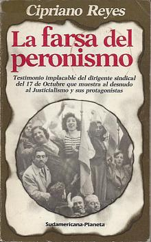Tapa del libro la farsa del peronismo - Cipriano Reyes -
