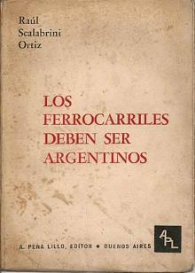 Tapa del libro Los ferrocarriles deben ser argentinos - Raúl Scalabrini Ortiz -