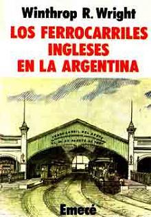 Tapa del libro Los ferrocarriles ingleses en la argentina - Winthrop Wright -