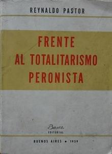 Tapa del libro Frente al totalitarismo peronista - Reynaldo Pastor -