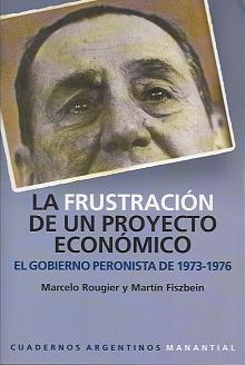 Tapa del libro la frustración de un proyecto económico - Marcelo Rougier y Martín Fizbein -