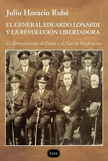 Tapa del libro El general Eduardo Lonardi y la Revolución Libertadora - Julio Horacio Rube -