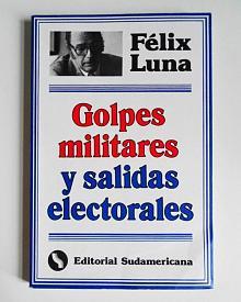 Tapa del libro golpes militares y salidas electorales - Félix Luna -
