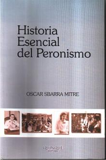 Tapa del libro Historia esencial del Peronismo - Oscar Sbarra Mitre -