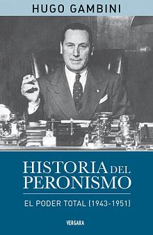 Tapa del libro Historia del Peronismo, el poder total (1943-1951) - Hugo Gambini -