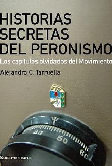 Tapa del libro Historias secretas del Peronismo - Alejandro Tarruella -