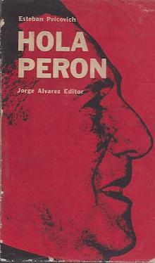 Tapa del libro Hola Perón - Esteban Peicovich -