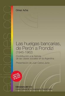 Tapa del libro Las huelgas bancarias, de Perón a Frondizi (1945-1962) - Omar Acha -