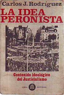 Tapa del libro La idea peronista - Carlos Rodríguez -