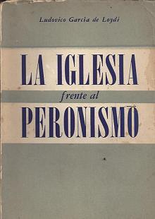 Tapa del libro La iglesia frente al peronismo - Ludovico García de Loydi -