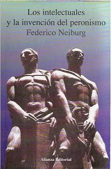 Tapa del libro Los intelectuales y la invención del Peronismo - Federico Neiburg -