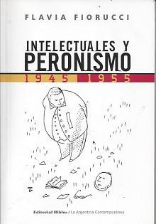 Tapa del libro Intelectuales y peronismo  - Flavia Fiorucci -
