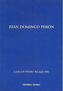 Tapa del libro Juan Domingo Perón - Carlos Blaquier -