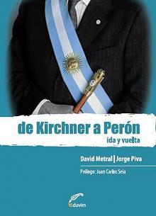 Tapa del libro De Kirchner a Perón - David Metral y Jorge Piva -