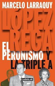 Tapa del libro López Rega, el Peronismo y la Triple A - Marcelo Larraquy -