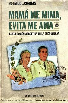 Tapa del libro Mamá me mima, Evita me ama - Emilio Corbiere -