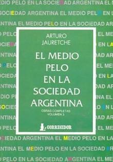 Tapa del libro El medio pelo en la sociedad argentina - Arturo Jauretche -