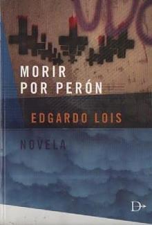 Tapa del libro Morir por Perón - Edgardo Lois -