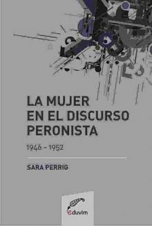 Tapa del libro La mujer en el discurso peronista - Sara Perrig -