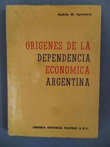 Tapa del libro orígenes de la dependencia económica argentina - Andrés Carretero -