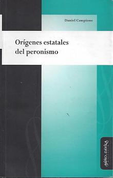 Tapa del libro Orígenes estatales del peronismo - Daniel Campione -
