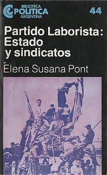 Tapa del libro Partido Laborista: Estado y Sindicatos - Elena Susana Pont -