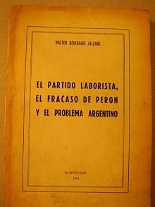 Tapa del libro El Partido Laborista, el fracaso de Perón y el problema argentino - Walter Beveraggi Allende -