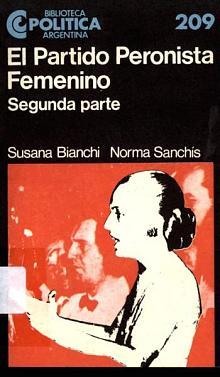 Tapa del libro El partido peronista femenino - Susana Bianchi y Norma Sanchís -