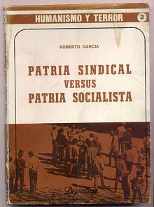 Tapa del libro patria sindical versus patria socialista - Roberto García -