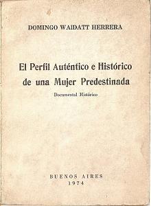 Tapa del libro el perfil auténtico e histórico de una mujer predestinada - Domingo Waidatt Herrera -