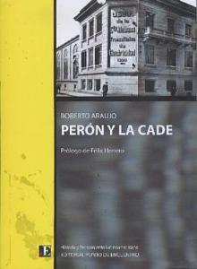 Tapa del libro Perón y la CADE - Roberto Araujo -