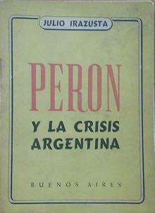 Tapa del libro Perón y la crisis argentina - Julio Irazusta -